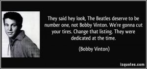 They said hey look, The Beatles deserve to be number one, not Bobby ...