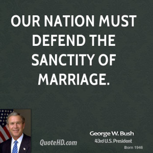 george-w-bush-george-w-bush-our-nation-must-defend-the-sanctity-of.jpg