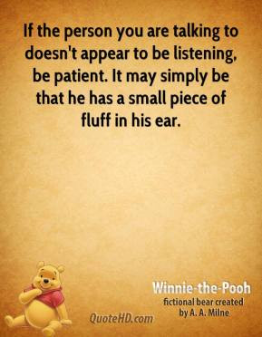 ... . It may simply be that he has a small piece of fluff in his ear