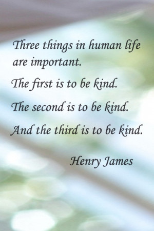... The second is to be kind. And the third is to be kind.