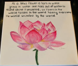 """painting I did with one of my favorite quotes :)""""As a lotus flower ..."""