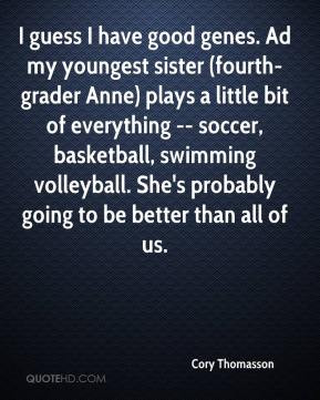 guess I have good genes. Ad my youngest sister (fourth-grader Anne ...