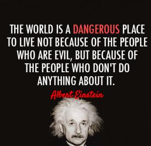 World Is Dangerous albert einstein quotes