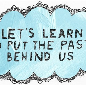 Lets-learn-to-put-the-past-behind-us-300x297.jpg
