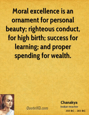 Moral excellence is an ornament for personal beauty; righteous conduct ...