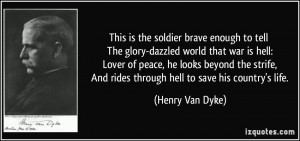 This is the soldier brave enough to tell The glory-dazzled world that ...