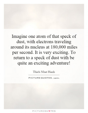 Imagine one atom of that speck of dust, with electrons traveling ...
