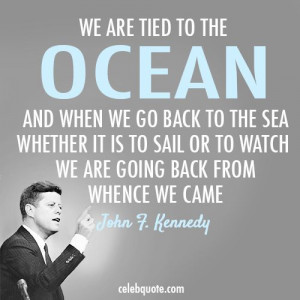 John F. Kennedy Quote (About whence watch sea sail ocean)