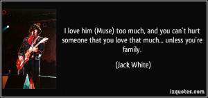 love him (Muse) too much, and you can't hurt someone that you love ...