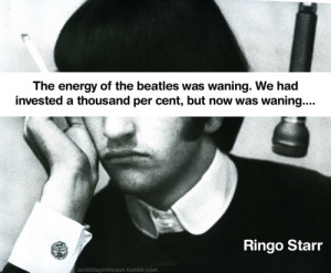 Quotes about the beatles end…Ringo Starr