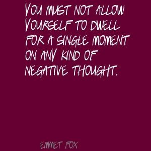 Emmet Fox You must not allow yourself to dwell Quote