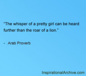 The whisper of a pretty girl can be heard further than the roar of a ...