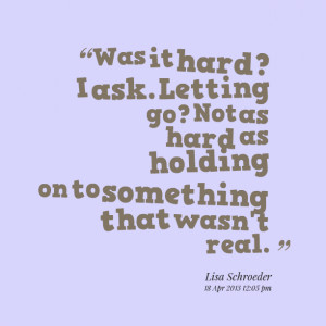 Quotes Picture: was it hard? i ask letting go? not as hard as holding ...