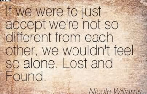 ... Each Other, We Wouldn't Feel So Alone. Lost And Found. - Nicole