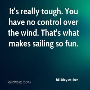 Kleysteuber - It's really tough. You have no control over the wind ...