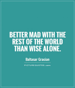 Wise Quotes Alone Quotes Mad Quotes