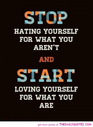 stop-hating-start-loving-yourself-quote-motivational-quotes-pictures ...