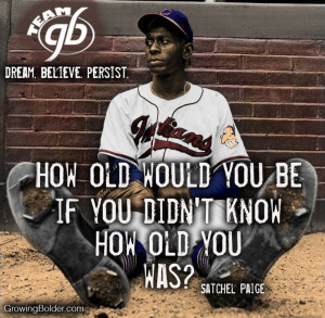 ... if you didn t know how old you was satchel paige # quotes # motivation