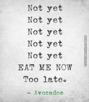It's never the right time with avocados