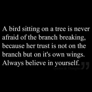 afraid of the branch breaking, because her trust is not on the branch ...