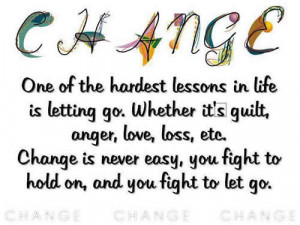 ... Loss, Etc. Change Is Never Easy, You Fight To Hold On, And You Fight