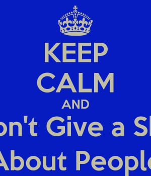 KEEP CALM AND Don't Give a Shit About People