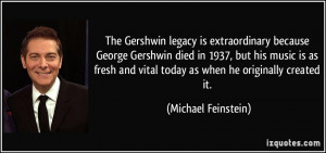 The Gershwin legacy is extraordinary because George Gershwin died in ...