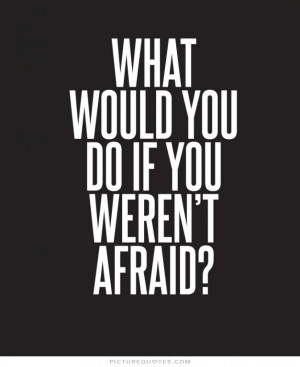 Dont Be Afraid Quotes