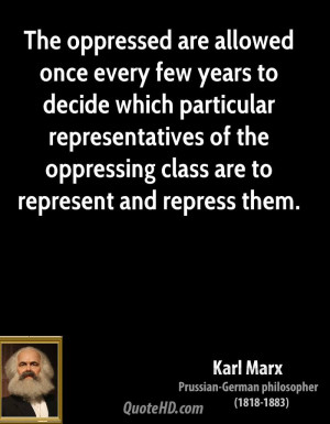 The oppressed are allowed once every few years to decide which ...