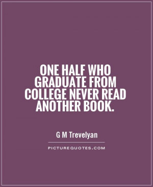 one-half-who-graduate-from-college-never-read-another-book-quote-1.jpg