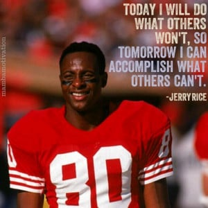 Quote by retired NFL player Jerry Rice.