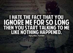 "... Then You Start Talking To Me Like Nothing Happened "" ~ Sad Quote"