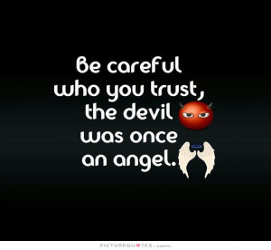 Trust Quotes Angel Quotes Devil Quotes Be Careful Quotes