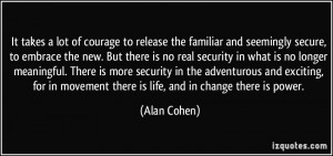 of courage to release the familiar and seemingly secure, to embrace ...