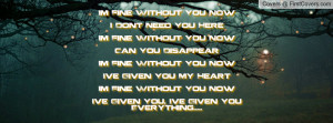 You HereI`m Fine Without You NowCan You Disappear I`m Fine Without You ...