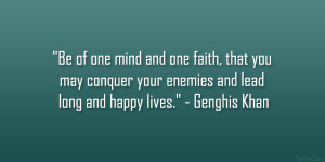 """... your enemies and lead long and happy lives."""" – Genghis Khan"""