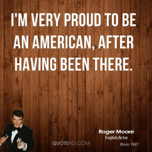very proud to be an American, after having been there.