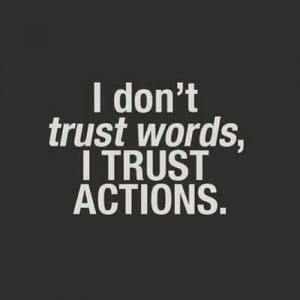 life quotes i dont trust words i trust actions Life Quotes 288 I dont ...