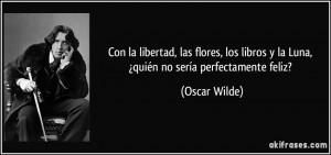 Con la libertad, las flores, los libros y la Luna, ¿quién no sería ...
