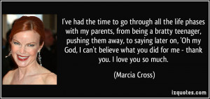 ... what you did for me - thank you. I love you so much. - Marcia Cross