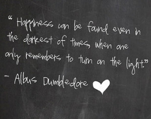 Happiness Inspirational Quote, Harry Potter Quote, Dumbledore ...