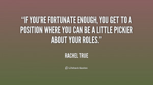 If you're fortunate enough, you get to a position where you can be a ...