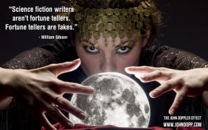 Science fiction writers aren't fortune tellers. Fortune tellers are ...