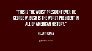 This is the worst President ever. He George W. Bush is the worst ...
