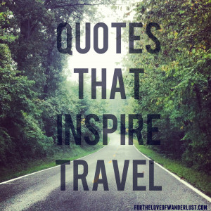 Wanderlust Wednesday- Quotes that Inspire Travel: Part 7