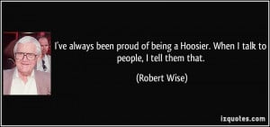 ve always been proud of being a Hoosier. When I talk to people, I ...