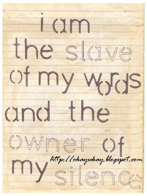 am the slave of my words and the owner of my silence .