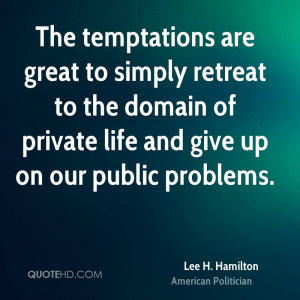 The temptations are great to simply retreat to the domain of private ...