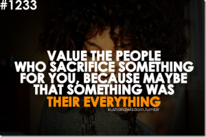 http://quotespictures.com/value-the-people-who-sacrifice-something-for ...