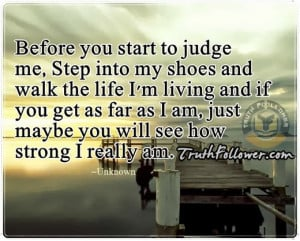 ... to judge you, because no one really knows what you have been through